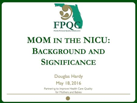 MOM IN THE NICU: B ACKGROUND AND S IGNIFICANCE Douglas Hardy May 18, 2016.