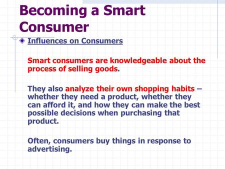 Becoming a Smart Consumer Influences on Consumers Smart consumers are knowledgeable about the process of selling goods. They also analyze their own shopping.