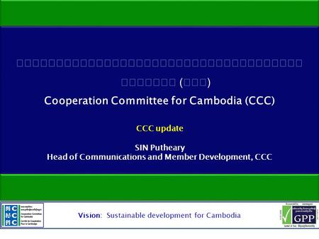 Vision: Sustainable development for Cambodia. 1.Member Satisfaction Survey Result 2.CCC Digital Platform 3.Practice of NGO database New Interface 4.Q&A.