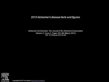 2015 Alzheimer's disease facts and figures Alzheimer's & Dementia: The Journal of the Alzheimer's Association Volume 11, Issue 3, Pages 332-384 (March.