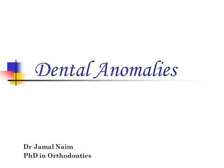 Dr Jamal Naim PhD in Orthodontics Dental Anomalies.