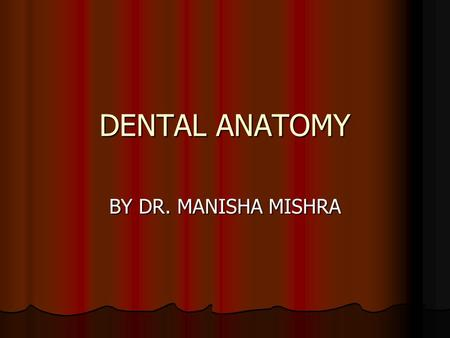 DENTAL ANATOMY BY DR. MANISHA MISHRA.