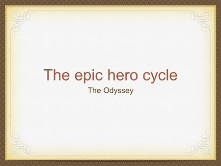 The epic hero cycle The Odyssey. Review What is an epic?
