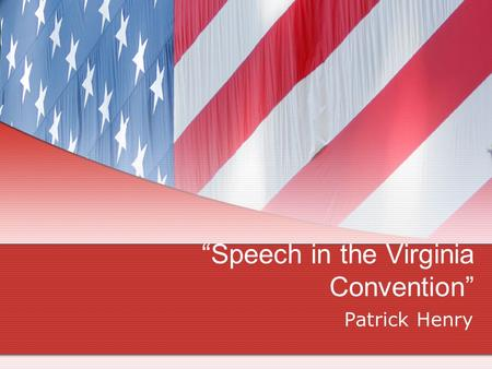 """Speech in the Virginia Convention"" Patrick Henry."