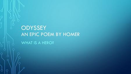 ODYSSEY AN EPIC POEM BY HOMER WHAT IS A HERO?. KEY IDEA When you hear the word hero, who comes to mind? Do you think of someone with unusual physical.