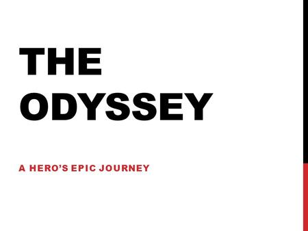 THE ODYSSEY A HERO'S EPIC JOURNEY. WHAT IS AN EPIC? DEFINE.