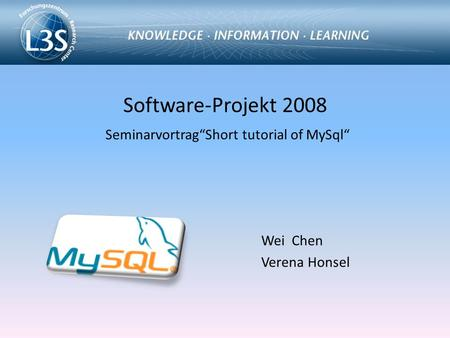 "Software-Projekt 2008 Seminarvortrag""Short tutorial of MySql"" Wei Chen Verena Honsel."