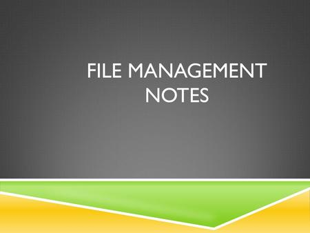 FILE MANAGEMENT NOTES. ACCESSING FLASH DRIVE  Put Flash Drive in the Computer  Start – Computer– Select it.