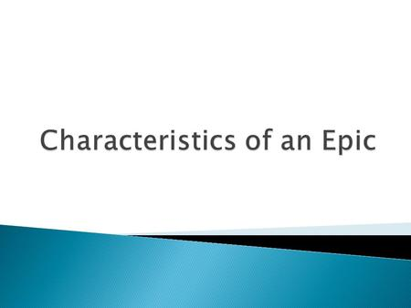  An epic is a long narrative poem that recounts the adventures of an epic hero, a larger-than-life figure who undertakes a great journey and performs.