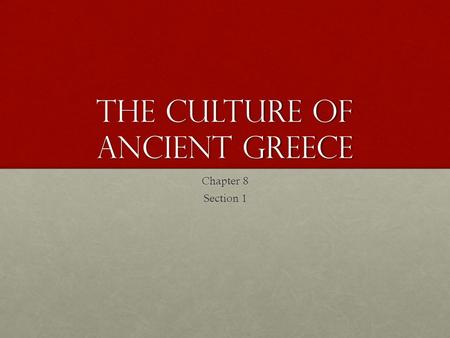 The Culture of Ancient Greece Chapter 8 Section 1.