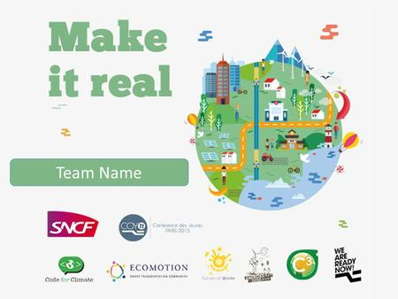 Team Name. You just downloaded the preselection file : it's a first step towards winning the challenge ! In this presentation file, you will have to enter.