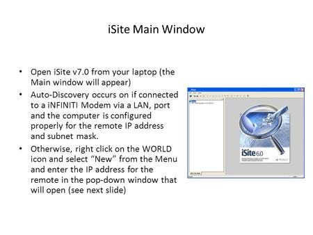 ISite Main Window Open iSite v7.0 from your laptop (the Main window will appear) Auto-Discovery occurs on if connected to a iNFINITI Modem via a LAN, port.