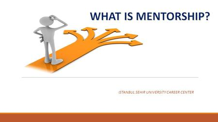 WHAT IS MENTORSHIP? ISTANBUL SEHIR UNIVERSITY CAREER CENTER.