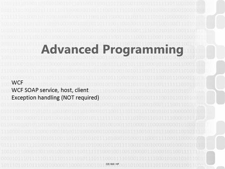 OE-NIK HP Advanced Programming WCF WCF SOAP service, host, client Exception handling (NOT required)