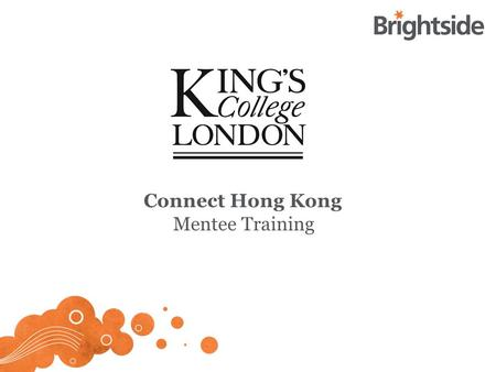 Connect Hong Kong Mentee Training. The project Giving mentees the opportunity to: Discuss their ambitions and concerns with somebody in their field Think.