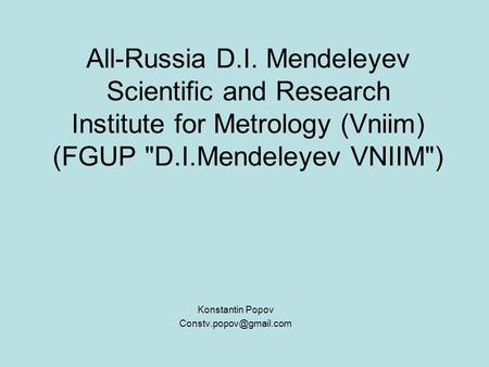 All-Russia D.I. Mendeleyev Scientific and Research Institute for Metrology (Vniim) (FGUP D.I.Mendeleyev VNIIM) Konstantin Popov