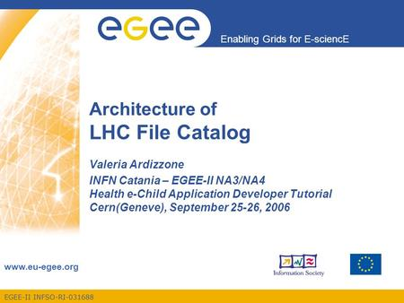 EGEE-II INFSO-RI-031688 Enabling Grids for E-sciencE www.eu-egee.org Architecture of LHC File Catalog Valeria Ardizzone INFN Catania – EGEE-II NA3/NA4.