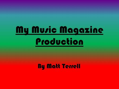 My Music Magazine Production By Matt Terrell. Genre The Genre I have chosen to make my music magazine about is Film and Television Music. I've chosen.