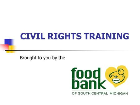 CIVIL RIGHTS TRAINING Brought to you by the. Goals of Civil Rights Equal treatment for all applicants and beneficiaries under the law. Knowledge of rights.