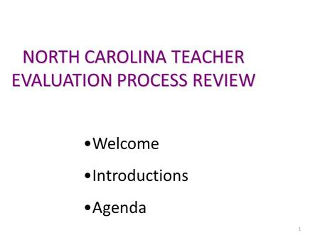 1 NORTH CAROLINA TEACHER EVALUATION PROCESS REVIEW Welcome Introductions Agenda.