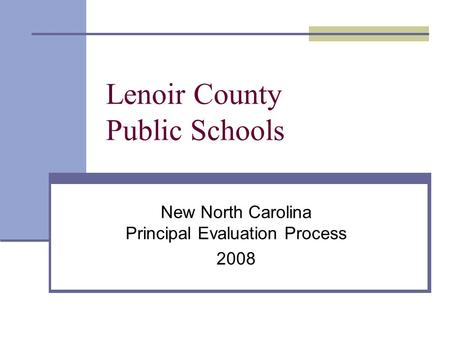 Lenoir County Public Schools New North Carolina Principal Evaluation Process 2008.