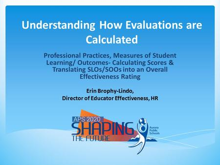 Understanding How Evaluations are Calculated Professional Practices, Measures of Student Learning/ Outcomes- Calculating Scores & Translating SLOs/SOOs.