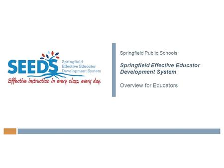 Springfield Public Schools Springfield Effective Educator Development System Overview for Educators.