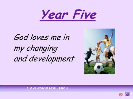 Year Five God loves me in my changing and development 1 A Journey in Love - Year 5.
