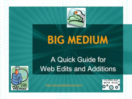 BIG MEDIUM A Quick Guide for Web Edits and Additions A Quick Guide for Web Edits and Additions