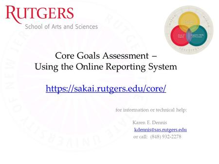 Core Goals Assessment – Using the Online Reporting System https://sakai.rutgers.edu/core/ https://sakai.rutgers.edu/core/ for information or technical.