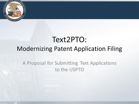 Text2PTO: Modernizing Patent Application Filing A Proposal for Submitting Text Applications to the USPTO.