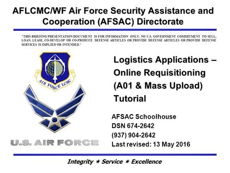 Logistics Applications – Online Requisitioning (A01 & Mass Upload) Tutorial AFLCMC/WF Air Force Security Assistance and Cooperation (AFSAC) Directorate.