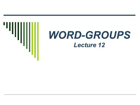 WORD-GROUPS Lecture 12. Word-groups vs. phraseological units Words put together to form lexical units make phrases or word-groups. The largest two-facet.