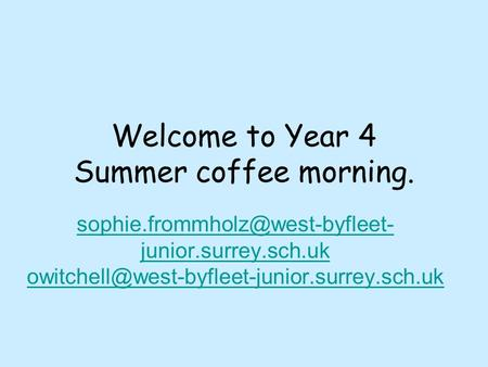 Welcome to Year 4 Summer coffee morning. junior.surrey.sch.uk