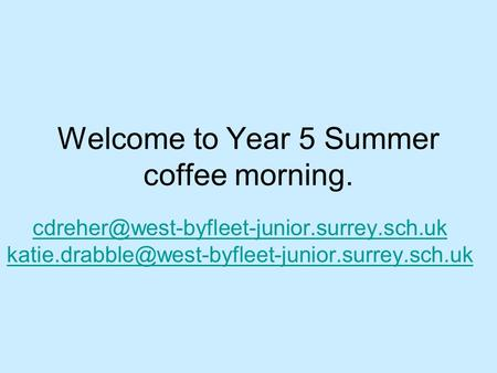 Welcome to Year 5 Summer coffee morning.