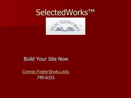 SelectedWorks™ Build Your Site Now 745-6151.