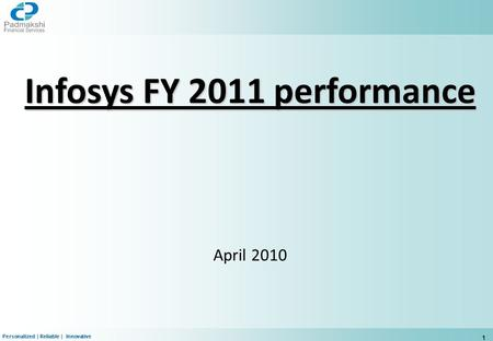 Personalized | Reliable | Innovative 1 Infosys FY 2011 performance April 2010.