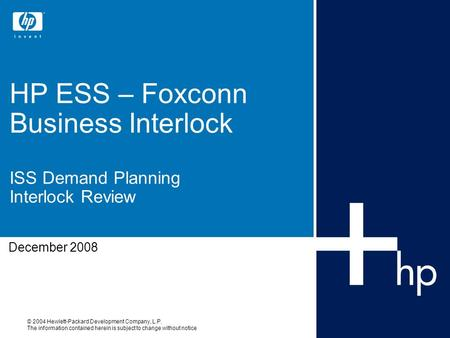 © 2004 Hewlett-Packard Development Company, L.P. The information contained herein is subject to change without notice HP ESS – Foxconn Business Interlock.