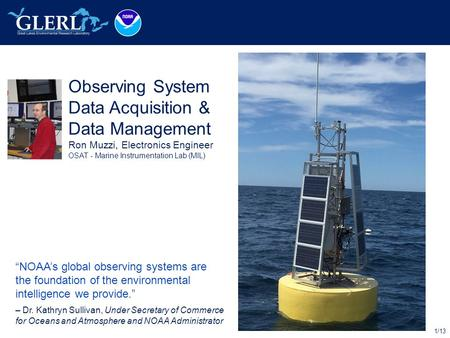 "1/13 Observing System Data Acquisition & Data Management Ron Muzzi, Electronics Engineer OSAT - Marine Instrumentation Lab (MIL) ""NOAA's global observing."