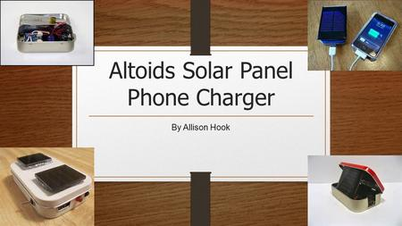 Altoids Solar Panel Phone Charger By Allison Hook.