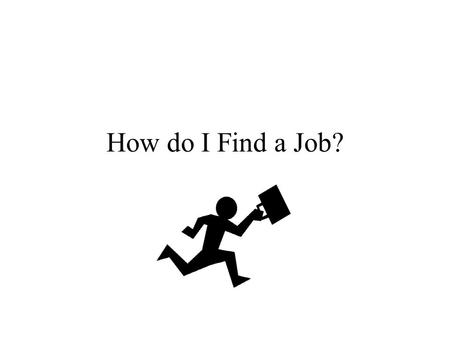 How do I Find a Job?. Where can I find a job? In the newspaper.