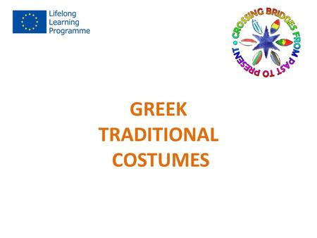 GREEK TRADITIONAL COSTUMES. Every Greek local costume is a set of clothing featuring the traditions of a group of people living in the local area. The.