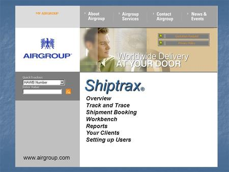 www.airgroup.com Overview Track and Trace Shipment Booking Workbench Reports Your Clients Setting up Users Shiptrax ®
