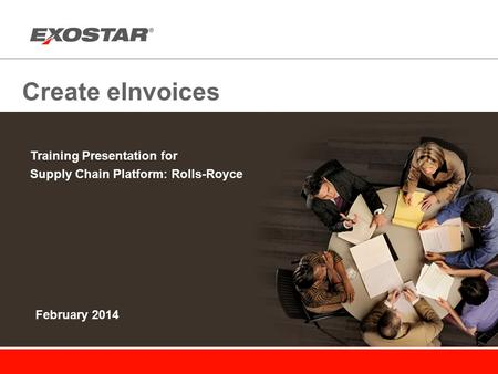 Create eInvoices Training Presentation for Supply Chain Platform: Rolls-Royce February 2014.