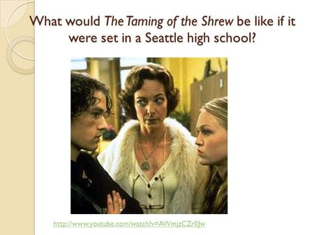 What would The Taming of the Shrew be like if it were set in a Seattle high school?