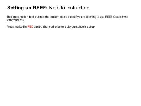 Setting up REEF: Note to Instructors This presentation deck outlines the student set up steps if you're planning to use REEF Grade Sync with your LMS.
