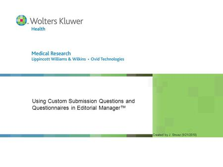 Using Custom Submission Questions and Questionnaires in Editorial Manager™ Created by J. Strusz (9/21/2010)