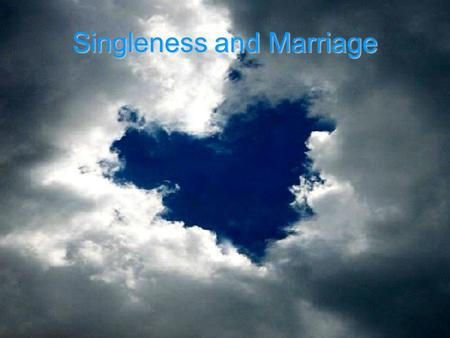 Singleness and Marriage. What will this talk involve? Your perspectives Bible perspectives How we can change our perspectives if they're not in line with.