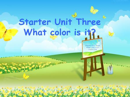 Starter Unit Three What color is it? Starter Unit Three What color is it? Lesson One.