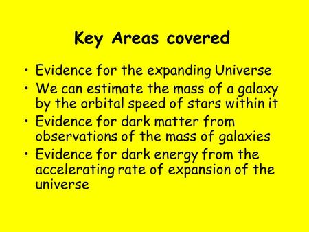 Key Areas covered Evidence for the expanding Universe We can estimate the mass of a galaxy by the orbital speed of stars within it Evidence for dark matter.